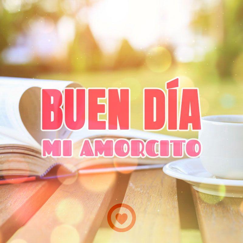 Imagen De Buenos Dias Mi Amorcito Frases Buenos Dias Amor Amor
