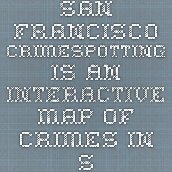 San Francisco Crimespotting is an interactive map of crimes in San Francisco and a tool for understanding crime in cities.