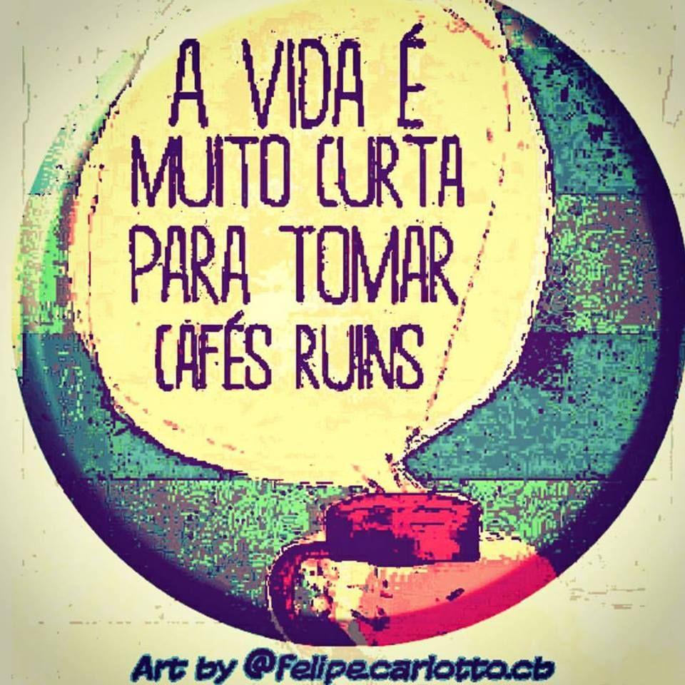 Cafe Frase A Vida E Muito Curta Para Tomar Cafes Ruins 2 Com