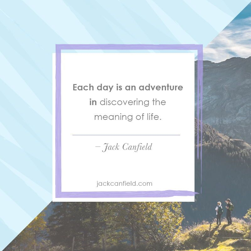 Are you enjoying the adventure? Jack canfield quotes