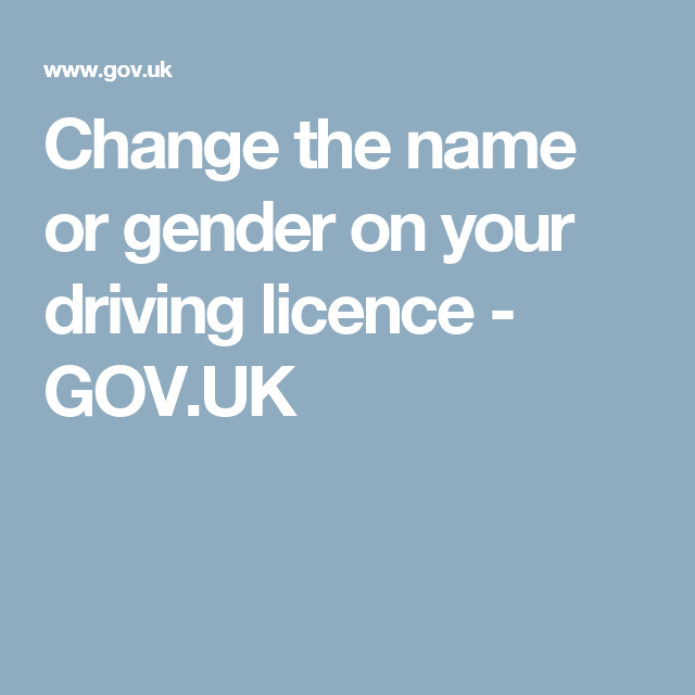 Change The Name Or Gender On Your Driving Licence  GovUk  Driv
