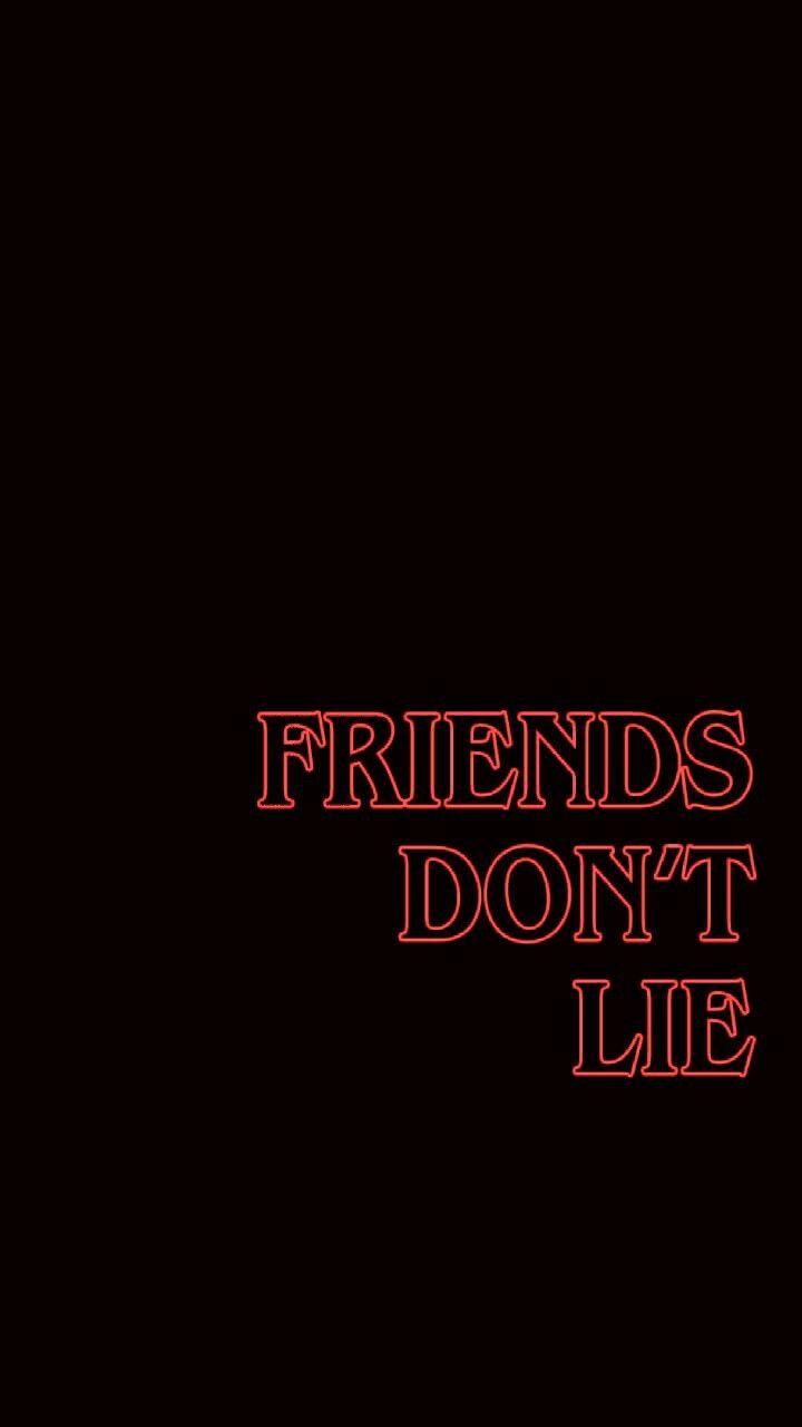 Friends Don T Lie Stranger Things Wallpaper Quote Disclaimer It Papel De Parede Para Telefone Papel De Parede Com Citacoes Ideias De Papel De Parede