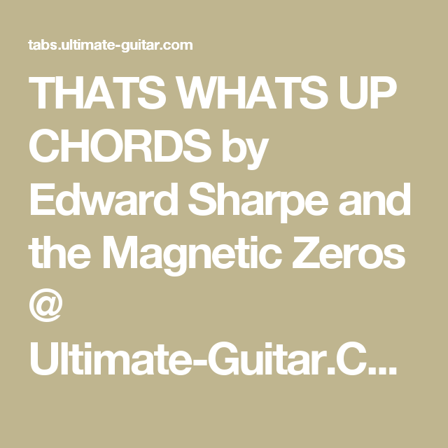 THATS WHATS UP CHORDS by Edward Sharpe and the Magnetic Zeros ...