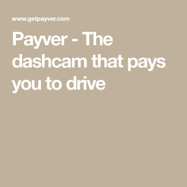 Payver The dashcam that pays you to drive Make easy