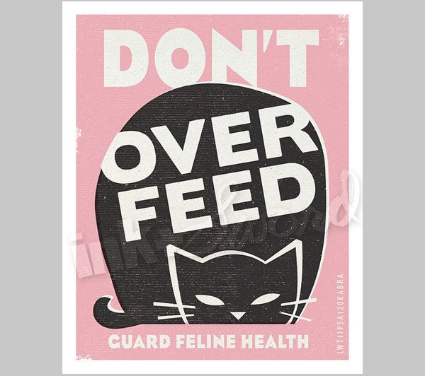 Don't Overfeed Your Cat - 8x10 Print. $12.00, via Etsy. Part of a collection of fantastic pet care prints by inkandsword.