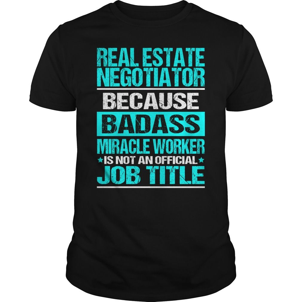 REAL ESTATE NEGOTIATOR Because BADASS Miracle Worker Isn't An Official Job Title T-Shirts, Hoodies. BUY IT NOW ==► Funny Tee Shirts