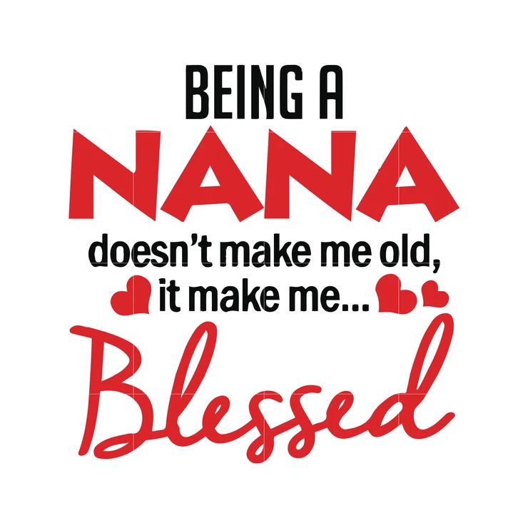 Download Being a nana doesn't make me old it make me blessed svg ...