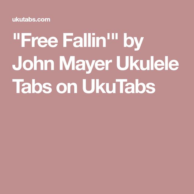Free Fallin By John Mayer Ukulele Tabs On Ukutabs Ukulele