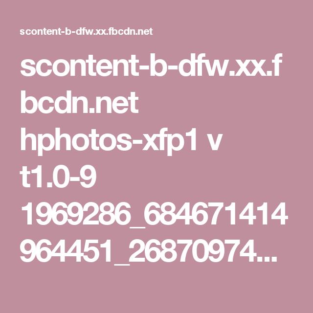 scontent-b-dfw.xx.fbcdn.net hphotos-xfp1 v t1.0-9 1969286_684671414964451_2687097476215622201_n.jpg?oh=cc7f69f53065845255b84131b8410ee6&oe=556596F5