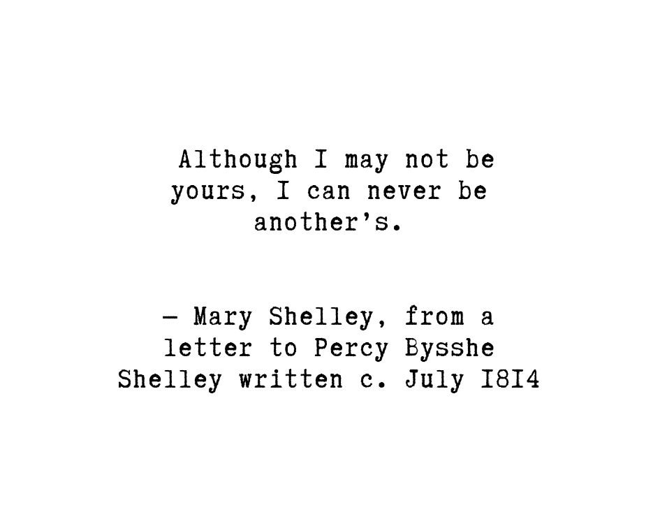 Although I May Not Be Yours I Can Never Be Another S Mary Shelley From A Letter To Percy Bysshe She Frankenstein Quotes Mary Shelley Quotes Writer Quotes