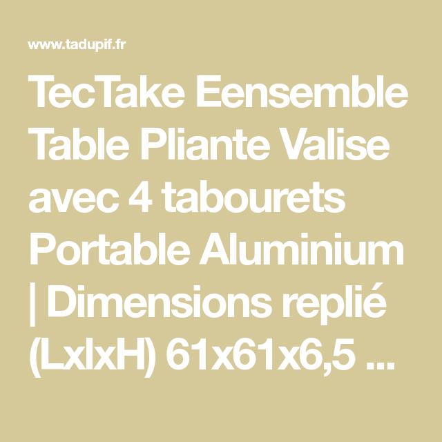 LxlxH TecTake Eensemble Table Pliante Valise avec 4 tabourets Portable Aluminium Dimensions repli/é 61x61x6,5 cm
