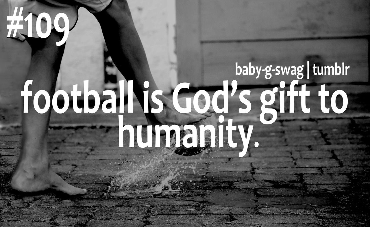 Football Quotes Football Is Gods Gift To Humanity Football