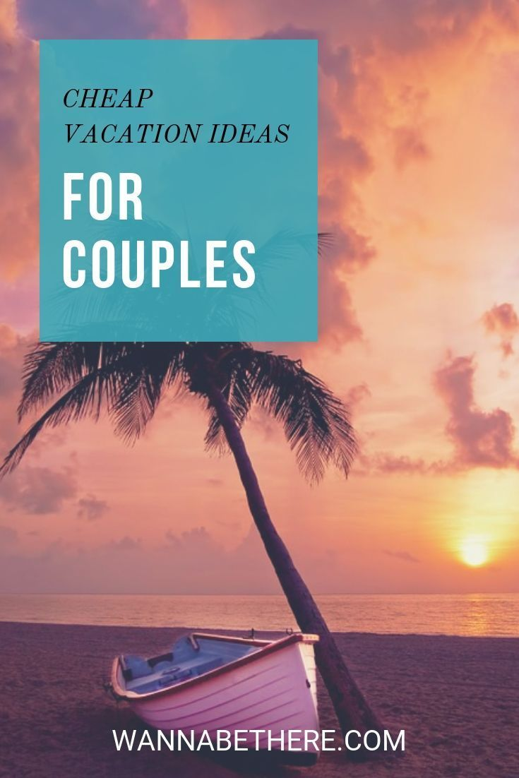 Cheap Vacation Ideas for Couples (5 Places You Can Go to ...