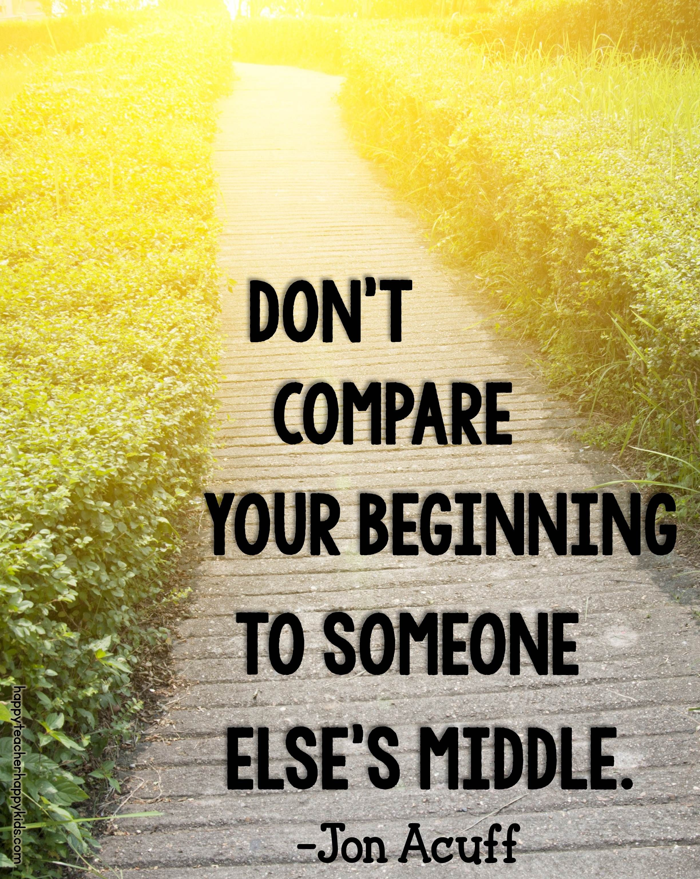 Image result for don't compare your beginning to someone else's middle quote
