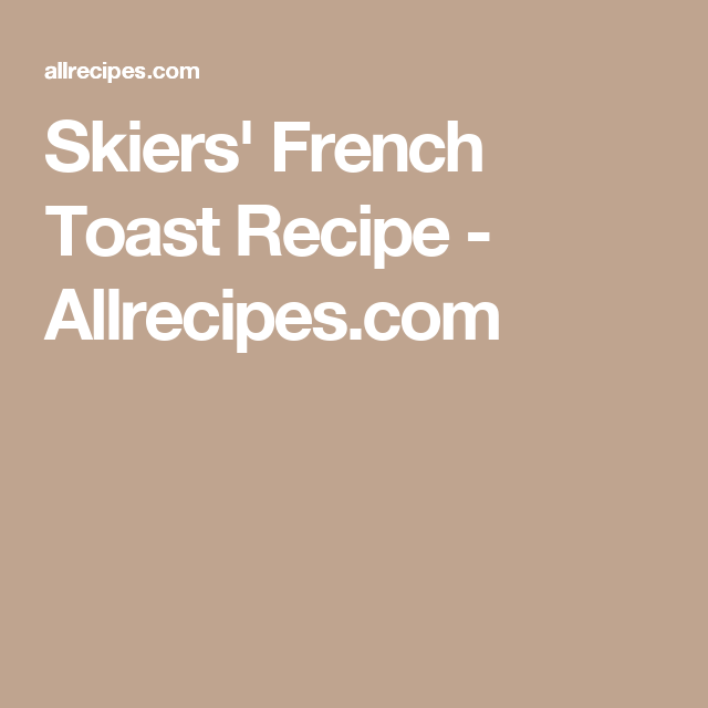 Skiers' French Toast Recipe - Allrecipes com | French toast
