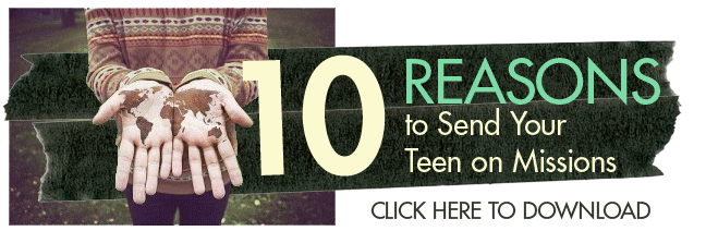 10 Reasons to Send Your Teen On a Mission Trip with Teen Mania's Global Expeditions