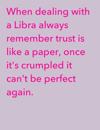 When Dealing With A Libra Always Remember Trust Is Like A Paper