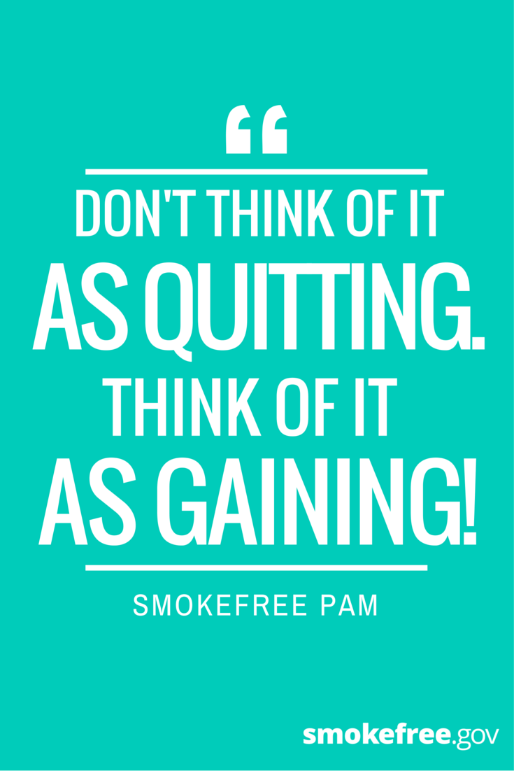 Stay positive as you quit smoking and remind yourself why you want