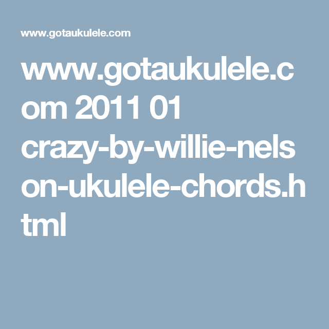 Gotaukulele 2011 01 Crazy By Willie Nelson Ukulele Chords