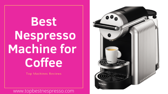 Best Nespresso Machine For Coffee Top 10 Choices Top 5 Best