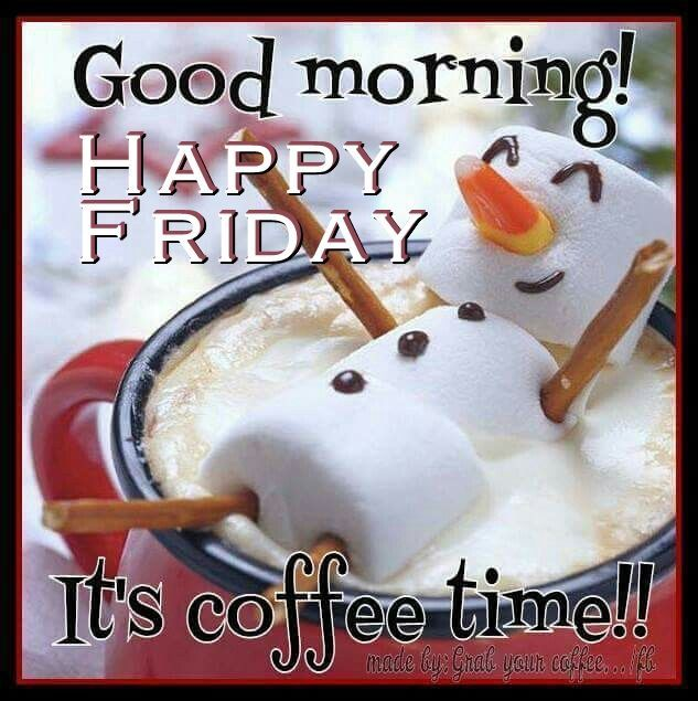 Good Morning Happy Friday Its Coffee Time Friday Happy Friday Tgif