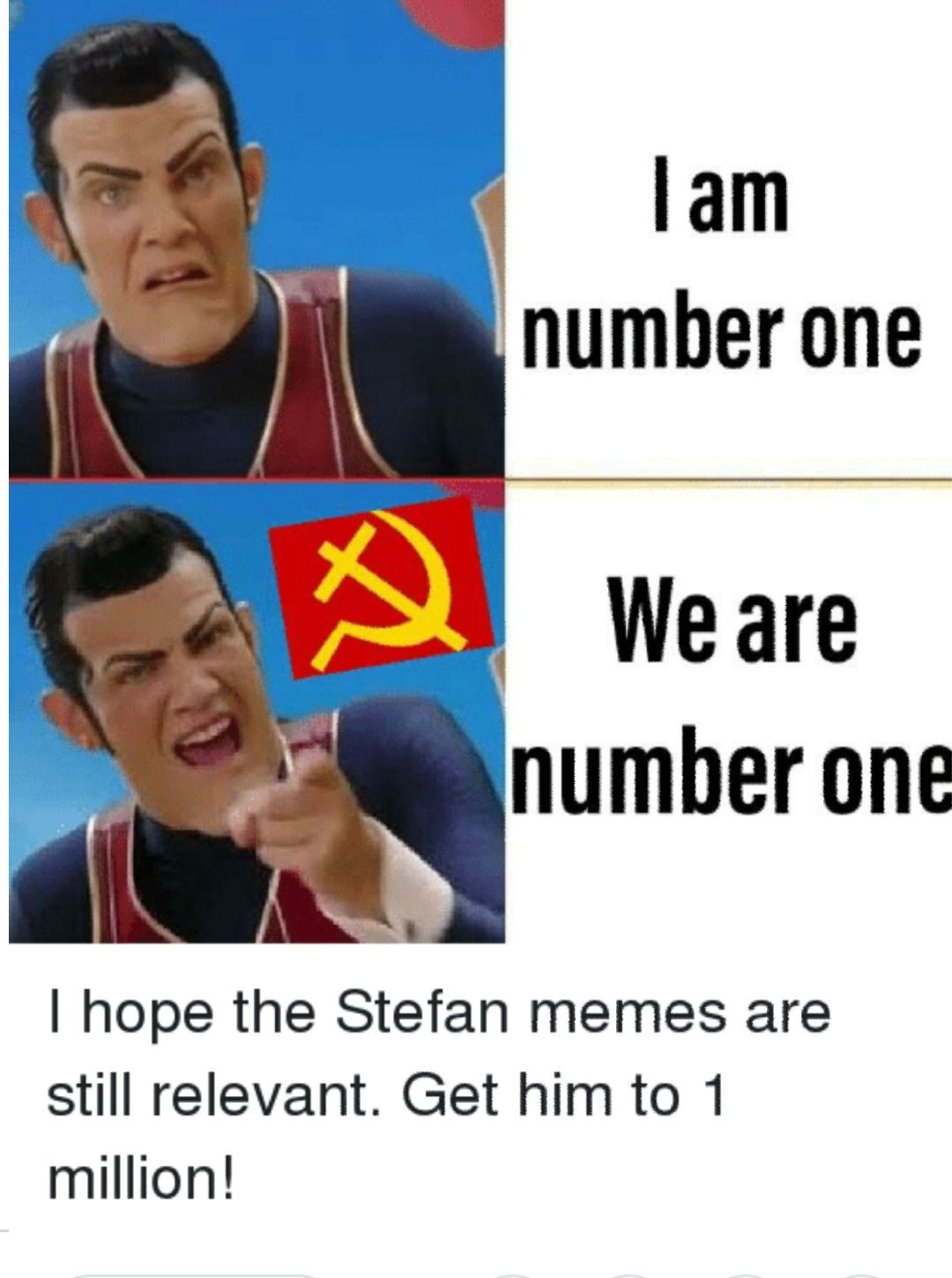 Robbie Rotten Dudes We Are Number One I Am Number One I Am Number