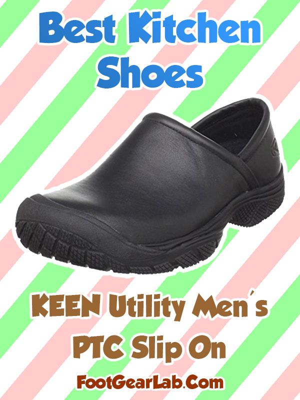 keen kitchen shoes 1950s appliances best top 10 chef buying guide pinterest utility men s ptc slip on for kitchenshoes chefshoes