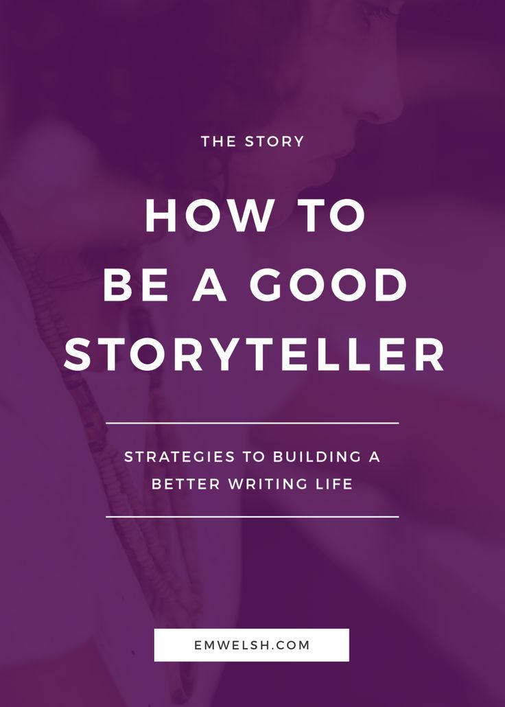 How to be a good storyteller writing tips writing