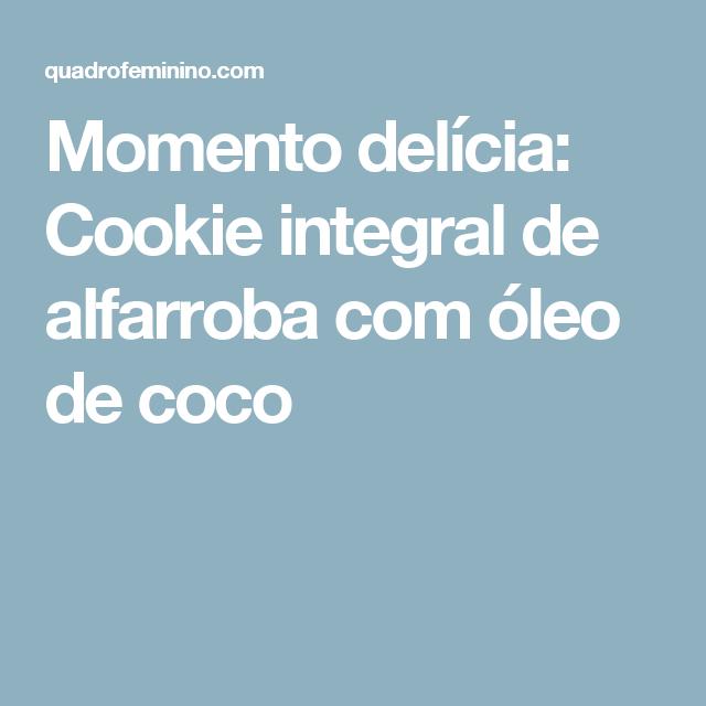 Momento delícia: Cookie integral de alfarroba com óleo de coco