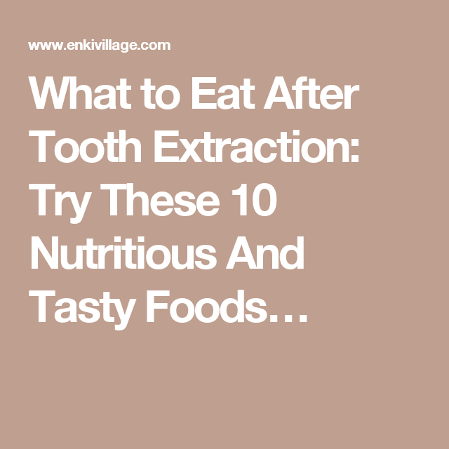 What To Eat After Tooth Extraction Try These 10 Nutritious And Tasty Foods Eating After Tooth Extraction Soft Foods Diet Food After Tooth Extraction