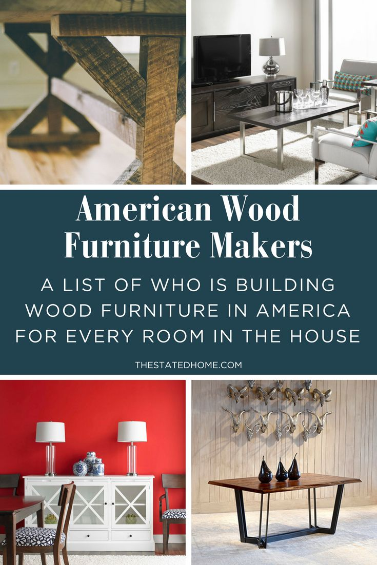 Looking For Quality Wood Furniture Made In America Here S A List Of Companies That Are