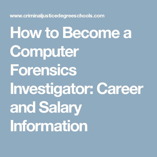 how to become a computer forensics investigator career and salary information