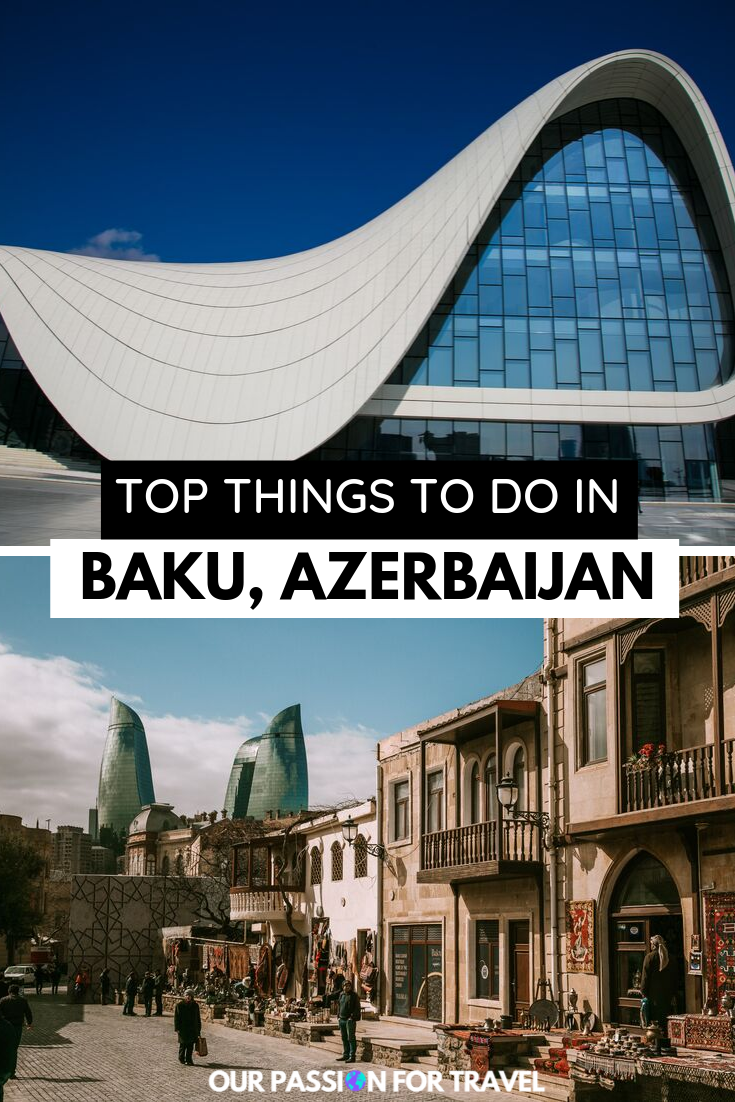 21 Things To Do In Baku Azerbaijan Our Passion For Travel In 2020 Azerbaijan Travel Travel Europe Travel