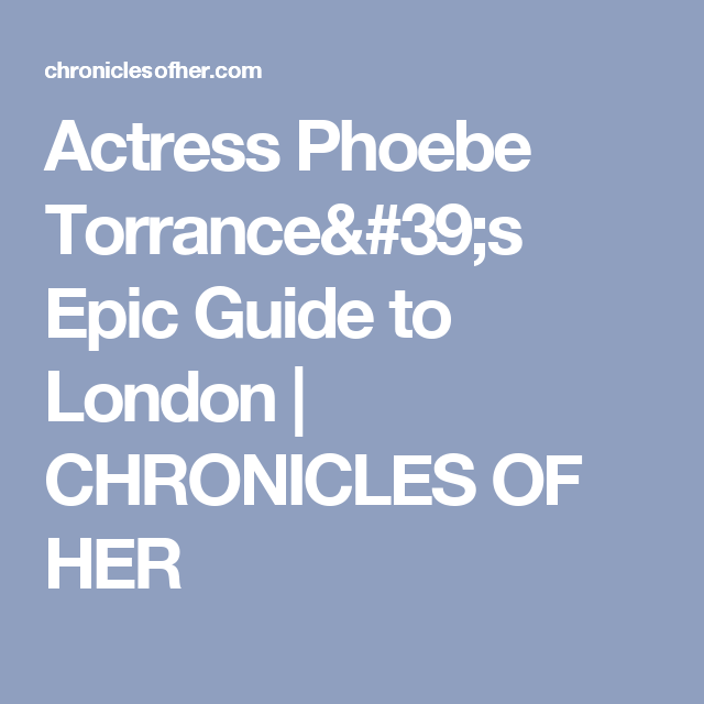 actress phoebe torrance s epic guide to london chronicles of her rh pinterest com iPad Mini User Guide User Guide Icon