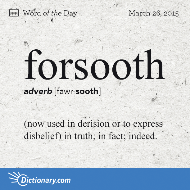 Dictionary com's Word of the Day - forsooth - Archaic  (now