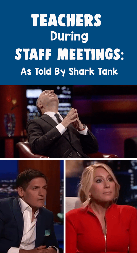 Teachers During Staff Meetings As Told By Shark Tank With Images