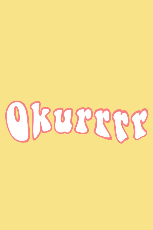 Okurrrr Words Wallpaper Wallpaper Quotes Cute Wallpapers