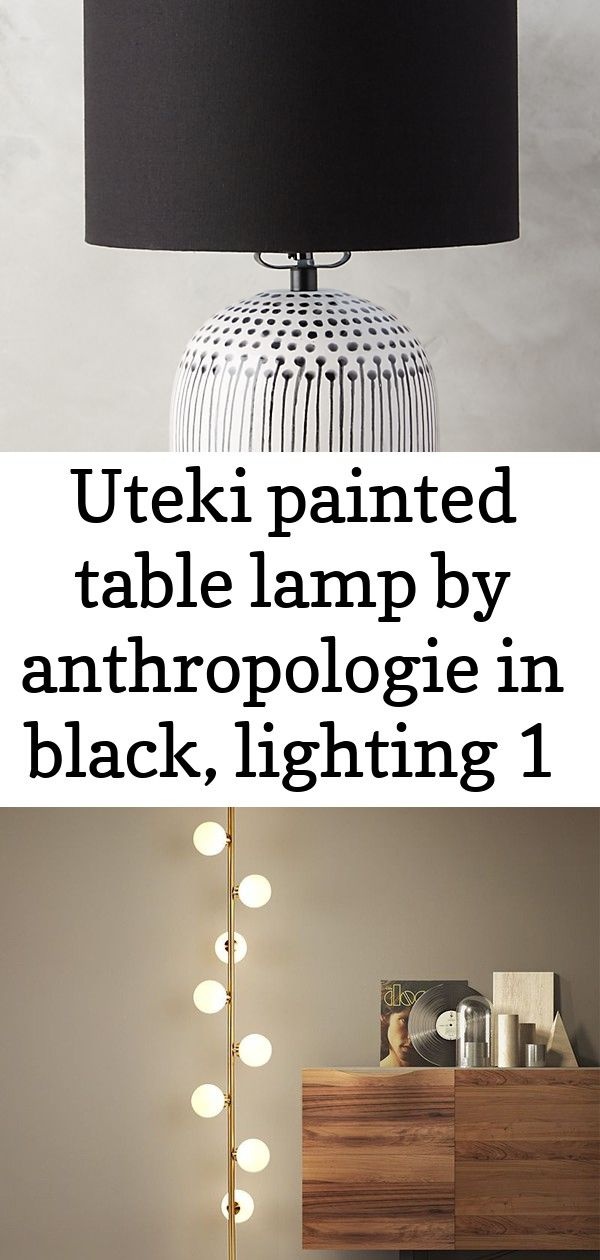 Uteki Painted Table Lamp By Anthropologie In Black Lighting 1 Lamp Floor Lamp Bedroom Painted Table