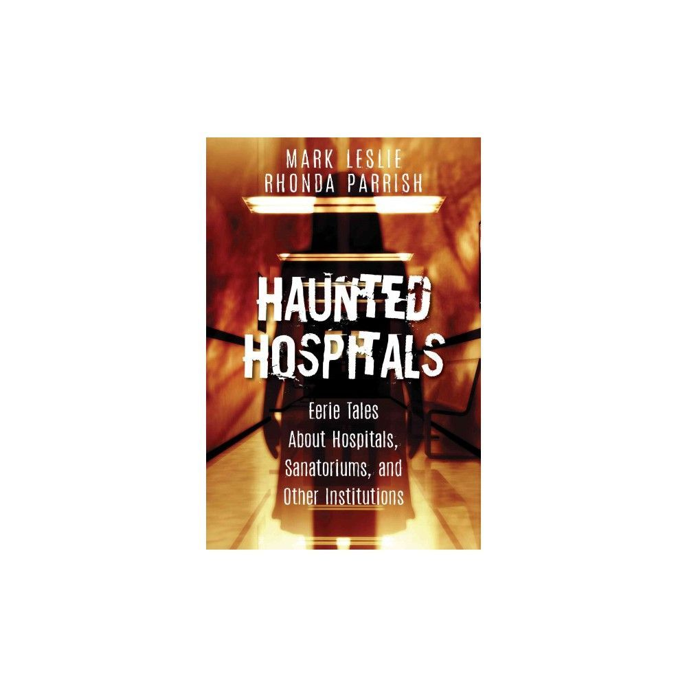 Haunted Hospitals : Eerie Tales About Hospitals, Sanatoriums, and Other Institutions (Paperback) (Mark