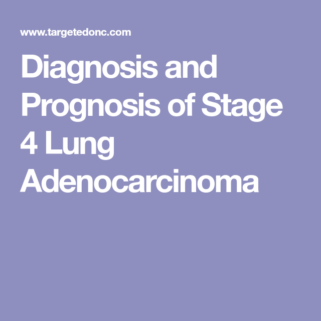 Stage 4 Lung Cancer >> Diagnosis And Prognosis Of Stage 4 Lung Adenocarcinoma Lung Cancer