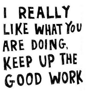 Keep up the good work! (Be encouraging to someone today