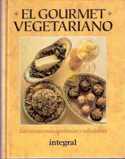 """El gourmet vegetariano: las recetas más apetitosas y saludables de Collin Spencer.  Obra seleccionada en la guía de """"Cocina sana"""""""