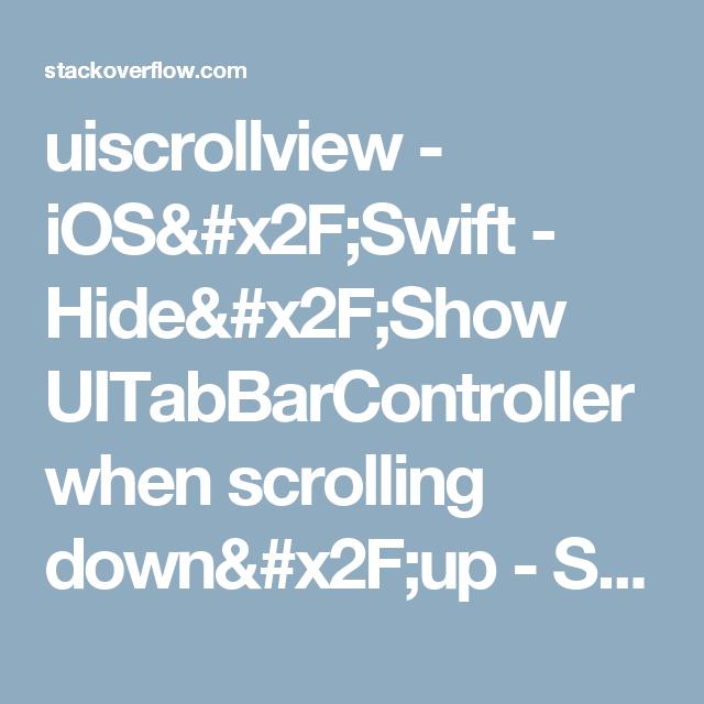 uiscrollview - iOS/Swift - Hide/Show UITabBarController when