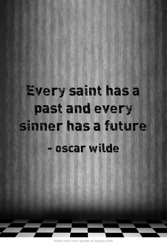 Every Saint Has A Past And Every Sinner Has A Future Song Zitate The Words Weise Worte