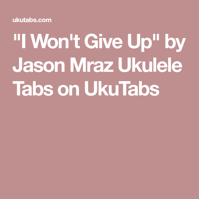 I Wont Give Up By Jason Mraz Ukulele Tabs On Ukutabs Chords