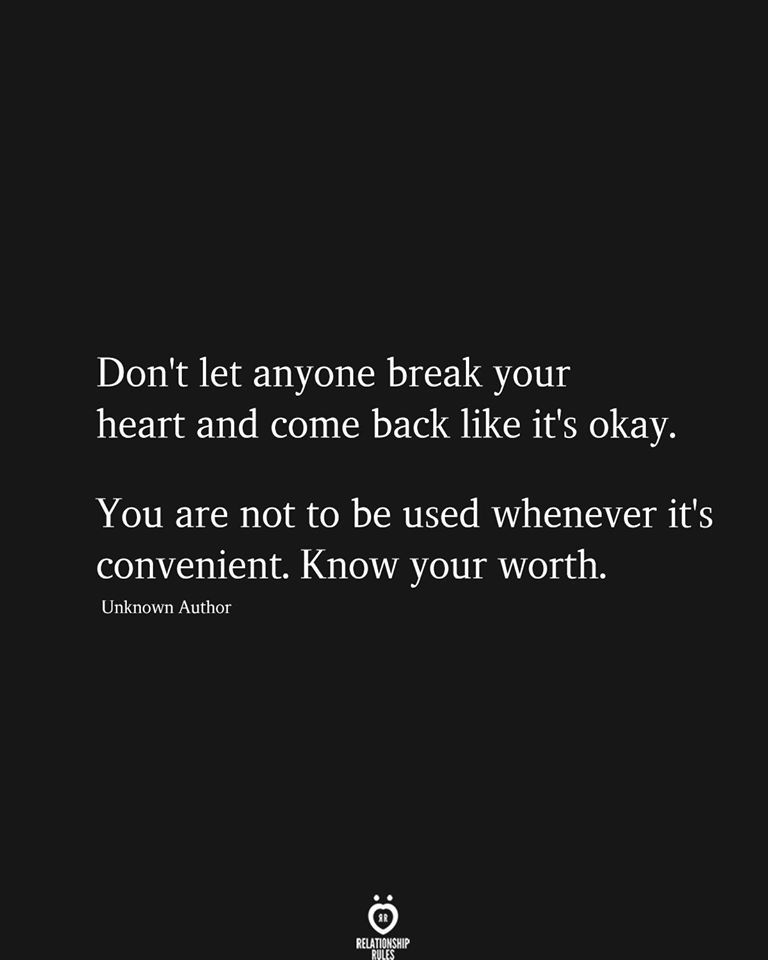 Don't let Anyone Break Your Heart And Come Back Like It's Okay