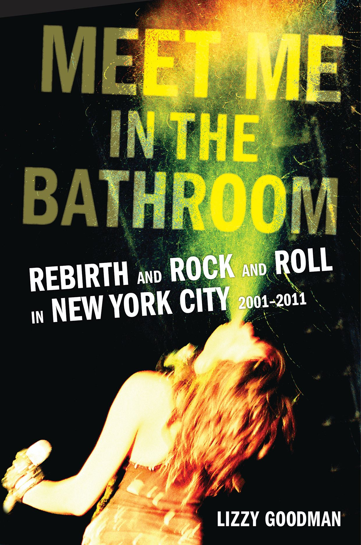 Meet Me In The Bathroom Time Capsule Of Nyc Rock Scene To Be Adapted Into 4 Hour Documentary Billboard Best Books Of 2017 Rock And Roll Good Books
