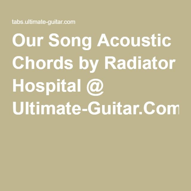 Our Song Acoustic Chords By Radiator Hospital Ultimate Guitar
