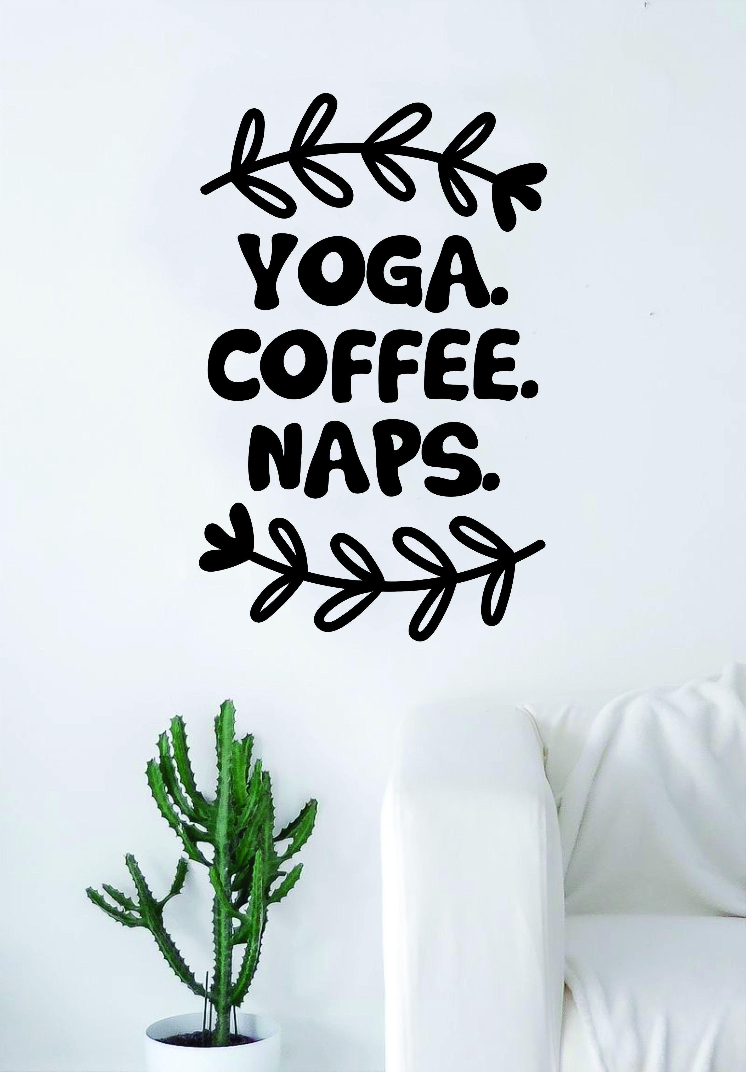 Yoga Coffee Naps Quote Wall Decal Sticker Room Art Vinyl Beautiful - Zen wall decals