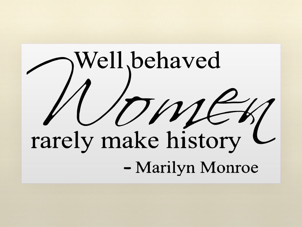 well behaves women rarely make history